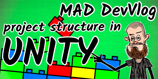 Mad DevVlog – UNITY project structure
